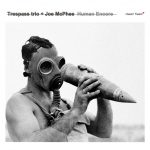 "Trespass Trio + Joe McPhee ""Human Encore"" CD sleeve"